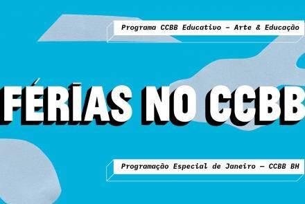 Férias no CCBB Educativo BH – Programação Especial de Janeiro