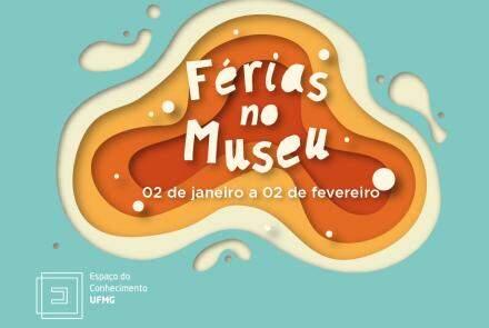 Férias no Museu - Espaço do Conhecimemto UFMG